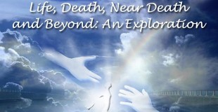 Life, Death, Near Death and Beyond 930